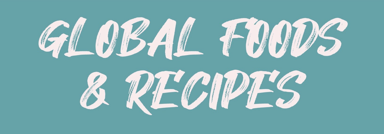 Global Foods and Recipes